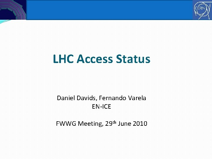 EN-ICE Controls LHC Access Status Daniel Davids, Fernando Varela EN-ICE FWWG Meeting, 29 th