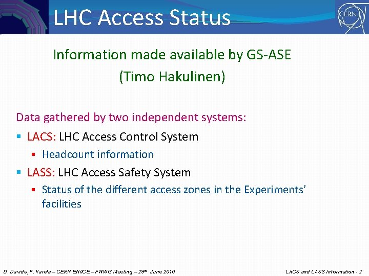 LHC Access Status Information made available by GS-ASE (Timo Hakulinen) Data gathered by two