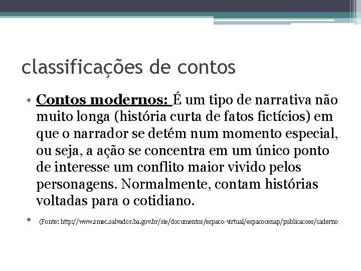 classificações de contos • Contos modernos: É um tipo de narrativa não muito longa