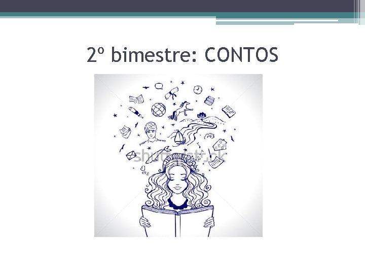 2º bimestre: CONTOS