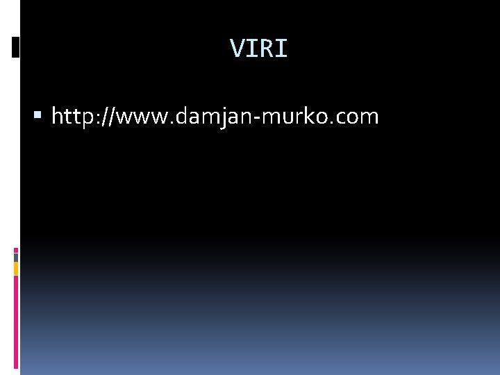 VIRI http: //www. damjan-murko. com