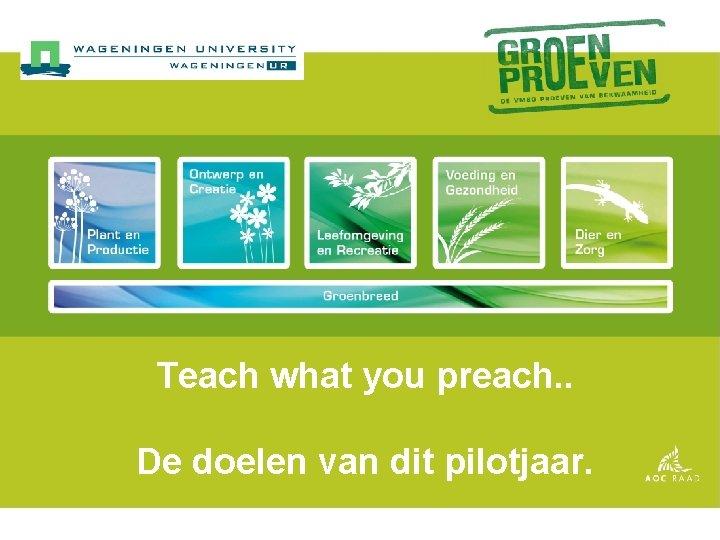 Teach what you preach. . De doelen van dit pilotjaar.