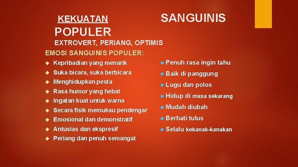 KEKUATAN SANGUINIS POPULER EXTROVERT, PERIANG, OPTIMIS EMOSI SANGUINIS POPULER: Kepribadian yang menarik l Penuh