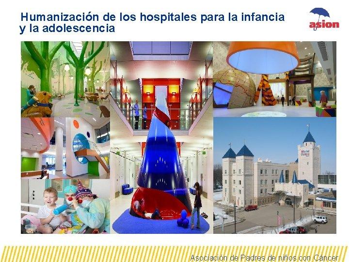 Humanización de los hospitales para la infancia y la adolescencia Asociación de Padres de