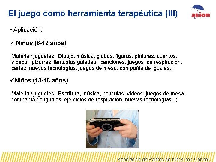 El juego como herramienta terapéutica (III) • Aplicación: ü Niños (8 -12 años) Material/