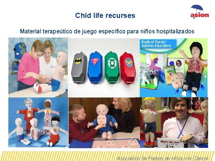 Chid life recurses Material terapeútico de juego específico para niños hospitalizados Asociación de Padres