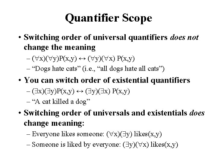 Quantifier Scope • Switching order of universal quantifiers does not change the meaning –