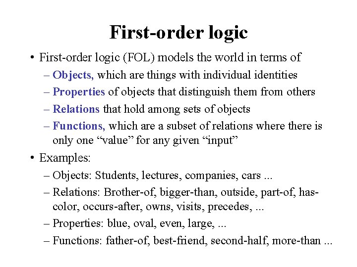 First-order logic • First-order logic (FOL) models the world in terms of – Objects,