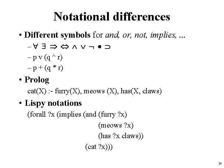 Notational differences • Different symbols for and, or, not, implies, . . . –