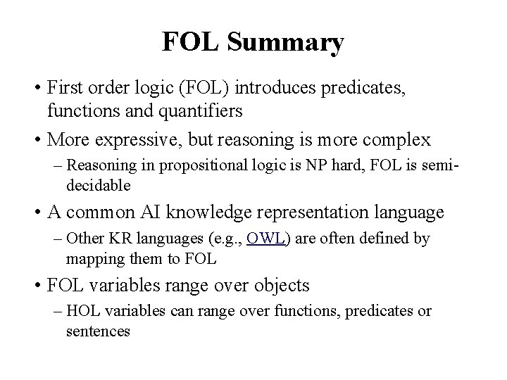 FOL Summary • First order logic (FOL) introduces predicates, functions and quantifiers • More