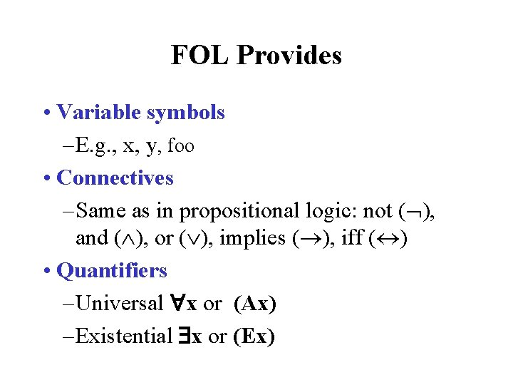 FOL Provides • Variable symbols – E. g. , x, y, foo • Connectives