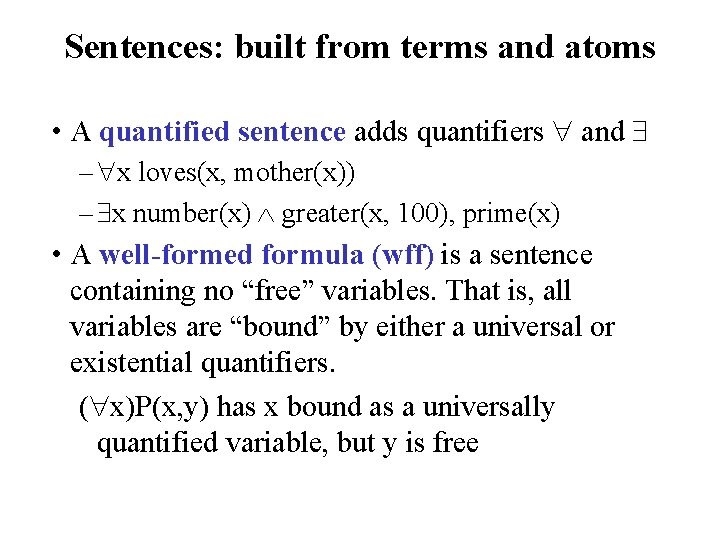 Sentences: built from terms and atoms • A quantified sentence adds quantifiers and –