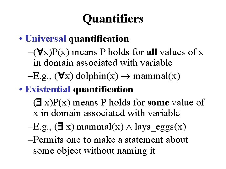 Quantifiers • Universal quantification – ( x)P(x) means P holds for all values of