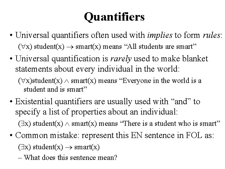 Quantifiers • Universal quantifiers often used with implies to form rules: ( x) student(x)