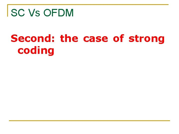 SC Vs OFDM Second: the case of strong coding