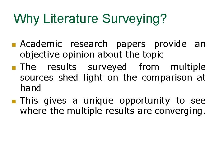 Why Literature Surveying? n n n Academic research papers provide an objective opinion about