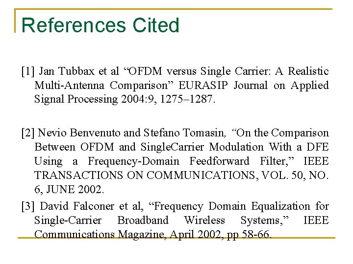 """References Cited [1] Jan Tubbax et al """"OFDM versus Single Carrier: A Realistic Multi-Antenna"""