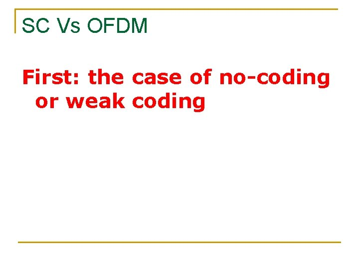 SC Vs OFDM First: the case of no-coding or weak coding