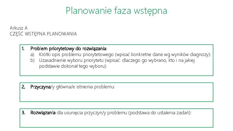 Planowanie faza wstępna Arkusz A CZĘŚĆ WSTĘPNA PLANOWANIA 1. Problem priorytetowy do rozwiązania: a)