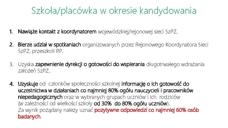 Szkoła/placówka w okresie kandydowania 1. Nawiąże kontakt z koordynatorem wojewódzkiej/rejonowej sieci Sz. PZ. 2.