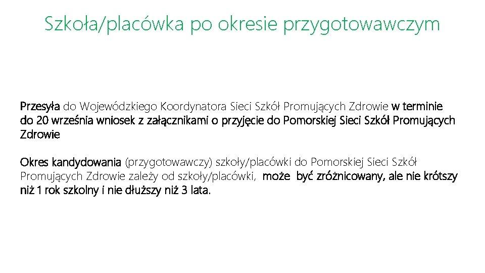 Szkoła/placówka po okresie przygotowawczym Przesyła do Wojewódzkiego Koordynatora Sieci Szkół Promujących Zdrowie w terminie