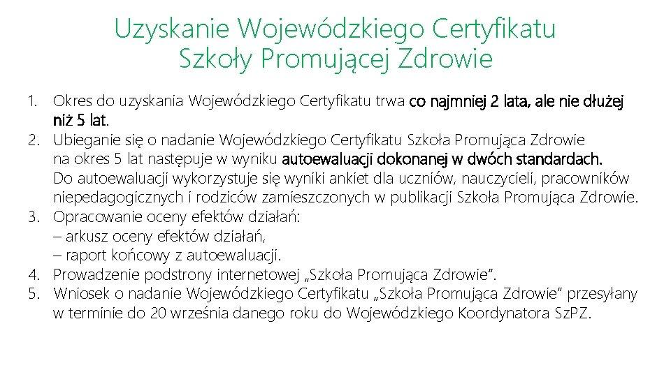Uzyskanie Wojewódzkiego Certyfikatu Szkoły Promującej Zdrowie 1. Okres do uzyskania Wojewódzkiego Certyfikatu trwa co