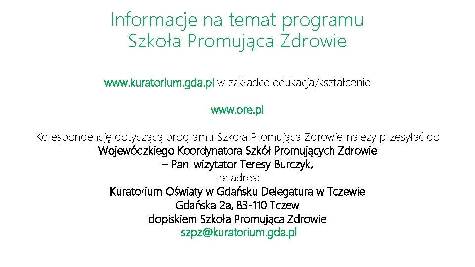 Informacje na temat programu Szkoła Promująca Zdrowie www. kuratorium. gda. pl w zakładce edukacja/kształcenie