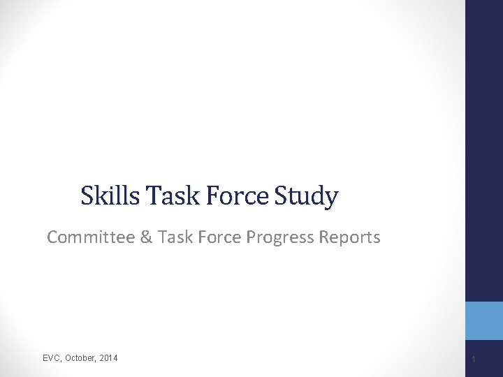 Skills Task Force Study Committee & Task Force Progress Reports EVC, October, 2014 1