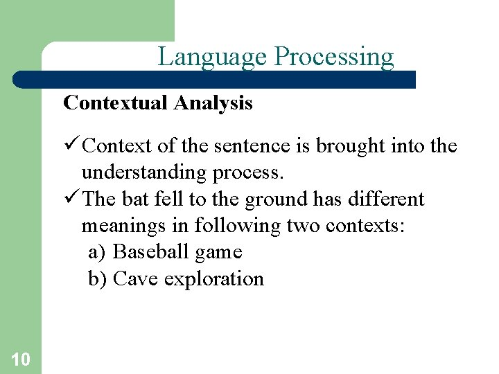 Language Processing Contextual Analysis ü Context of the sentence is brought into the understanding