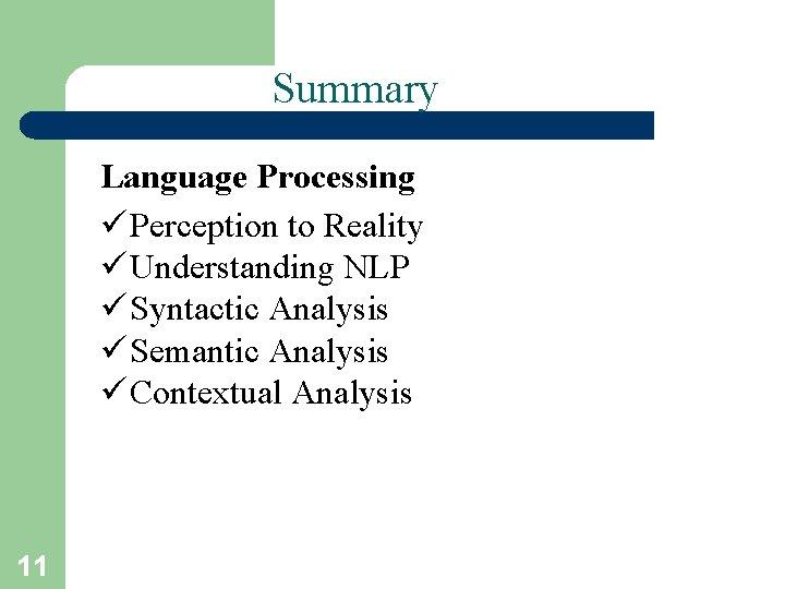 Summary Language Processing ü Perception to Reality ü Understanding NLP ü Syntactic Analysis ü