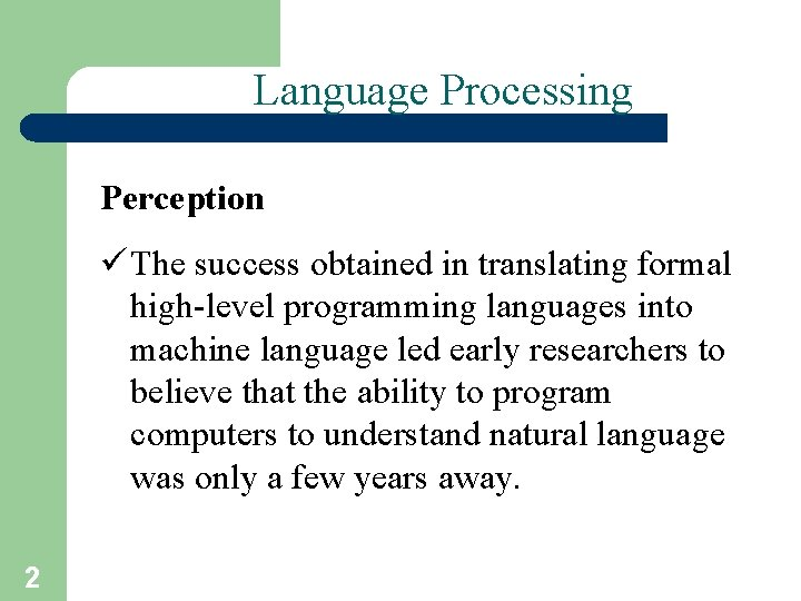 Language Processing Perception ü The success obtained in translating formal high-level programming languages into
