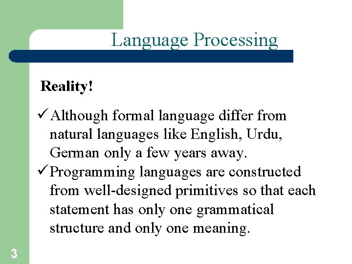 Language Processing Reality! ü Although formal language differ from natural languages like English, Urdu,
