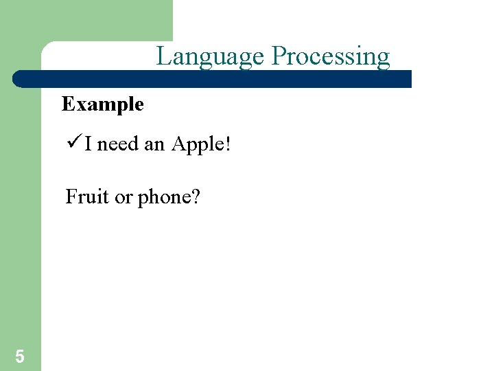 Language Processing Example ü I need an Apple! Fruit or phone? 5