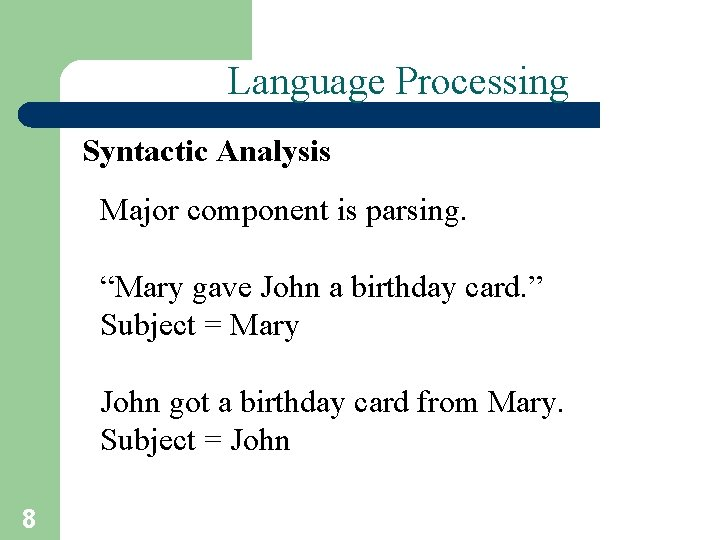 """Language Processing Syntactic Analysis Major component is parsing. """"Mary gave John a birthday card."""