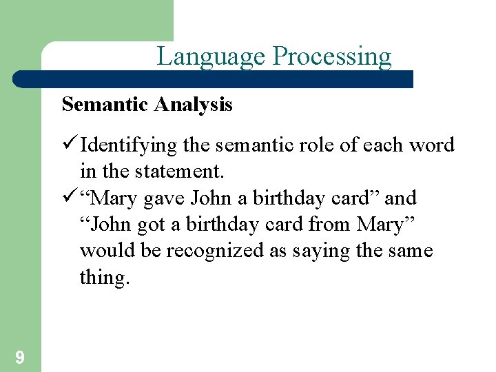 Language Processing Semantic Analysis ü Identifying the semantic role of each word in the