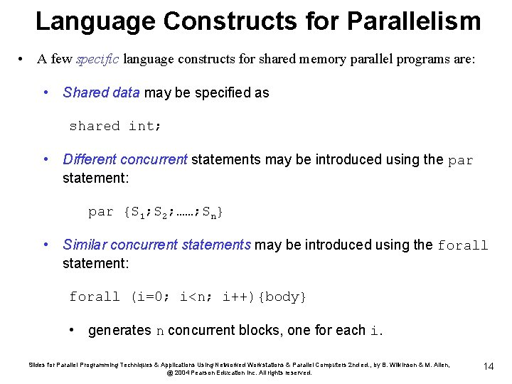 Language Constructs for Parallelism • A few specific language constructs for shared memory parallel