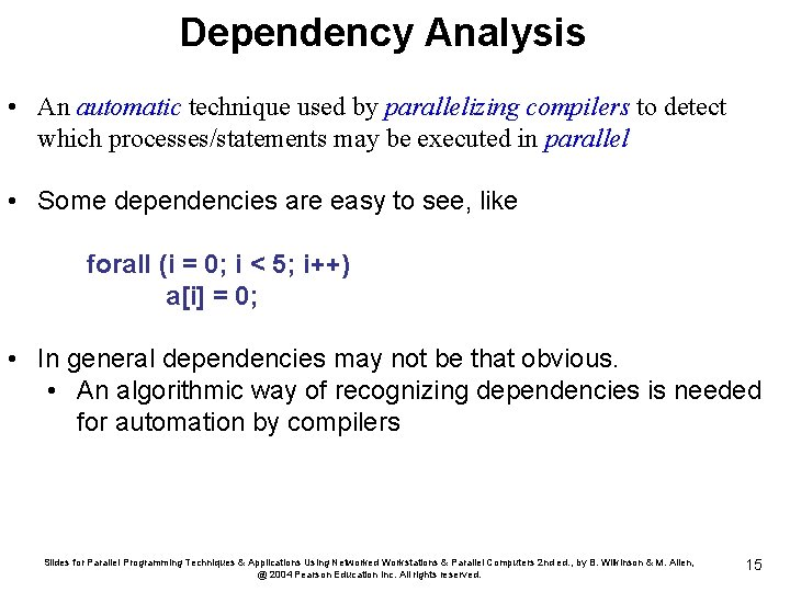 Dependency Analysis • An automatic technique used by parallelizing compilers to detect which processes/statements