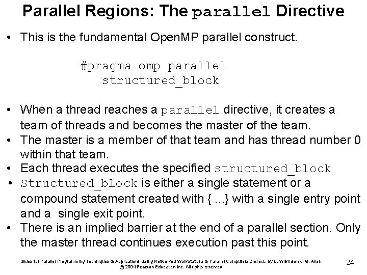 Parallel Regions: The parallel Directive • This is the fundamental Open. MP parallel construct.