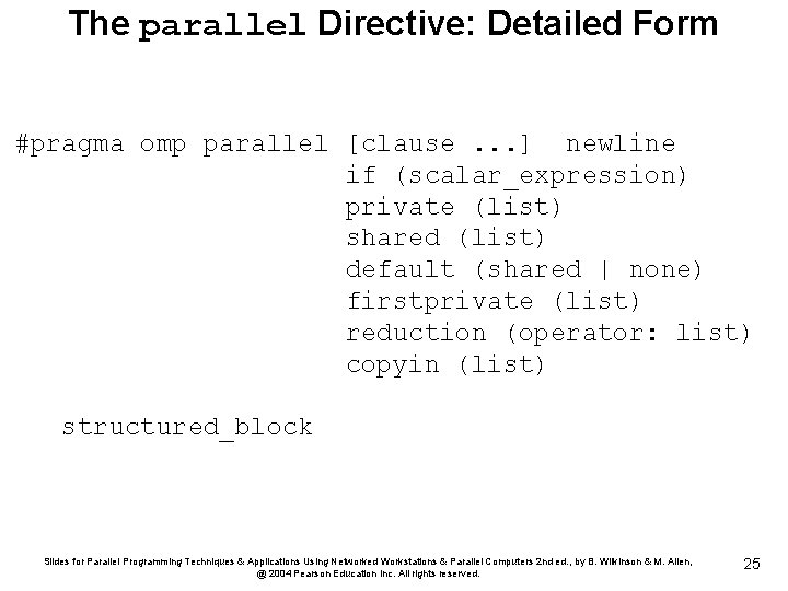 The parallel Directive: Detailed Form #pragma omp parallel [clause. . . ] newline if