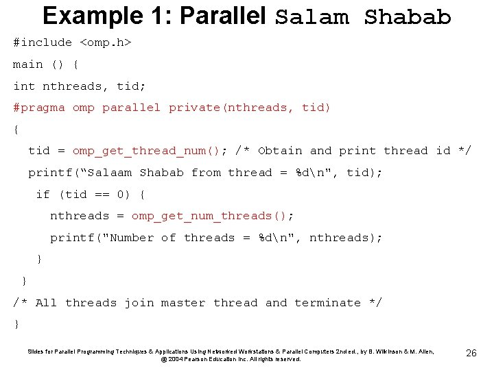 Example 1: Parallel Salam Shabab #include <omp. h> main () { int nthreads, tid;