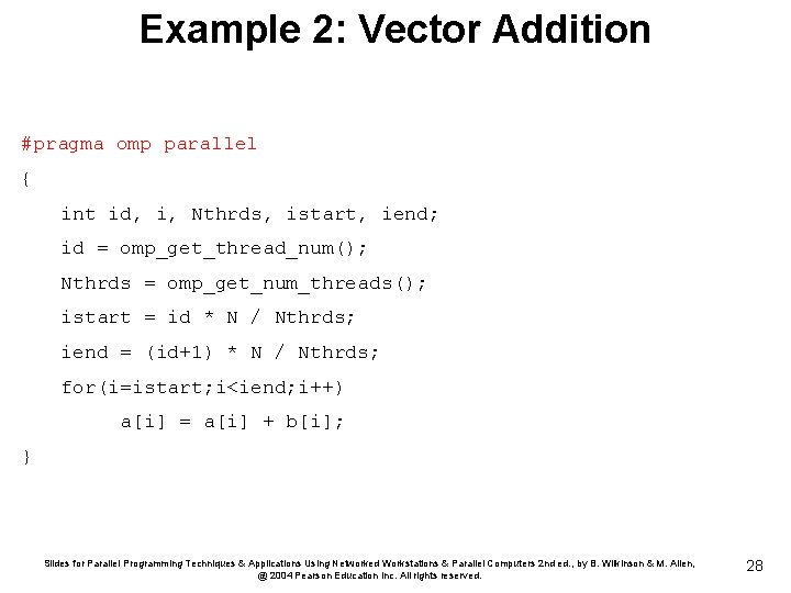 Example 2: Vector Addition #pragma omp parallel { int id, i, Nthrds, istart, iend;