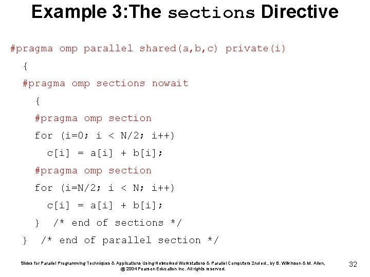 Example 3: The sections Directive #pragma omp parallel shared(a, b, c) private(i) { #pragma