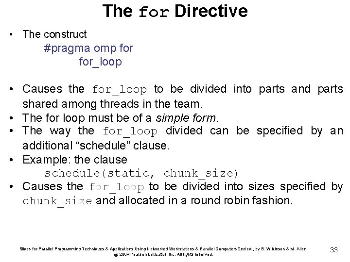 The for Directive • The construct #pragma omp for_loop • Causes the for_loop to