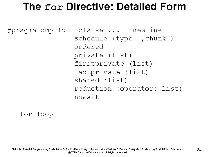 The for Directive: Detailed Form #pragma omp for [clause. . . ] newline schedule