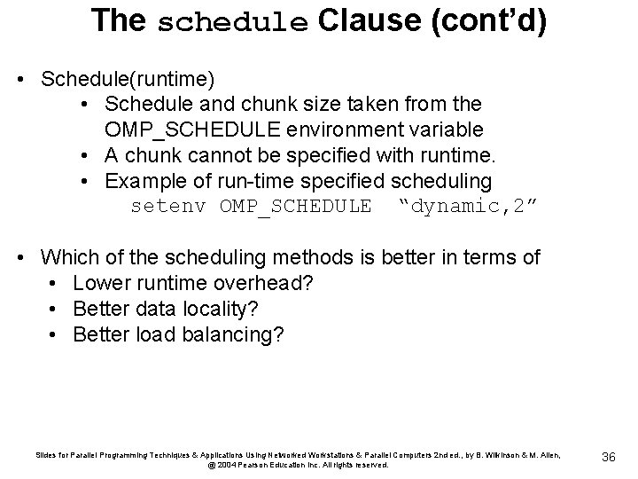 The schedule Clause (cont'd) • Schedule(runtime) • Schedule and chunk size taken from the