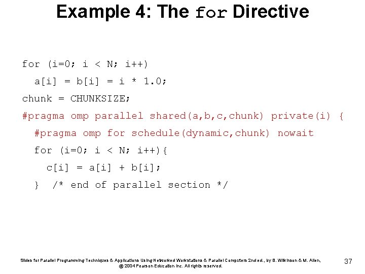 Example 4: The for Directive for (i=0; i < N; i++) a[i] = b[i]