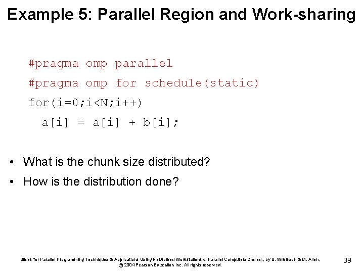 Example 5: Parallel Region and Work-sharing #pragma omp parallel #pragma omp for schedule(static) for(i=0;
