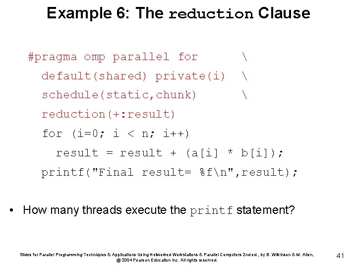 Example 6: The reduction Clause #pragma omp parallel for  default(shared) private(i)  schedule(static,