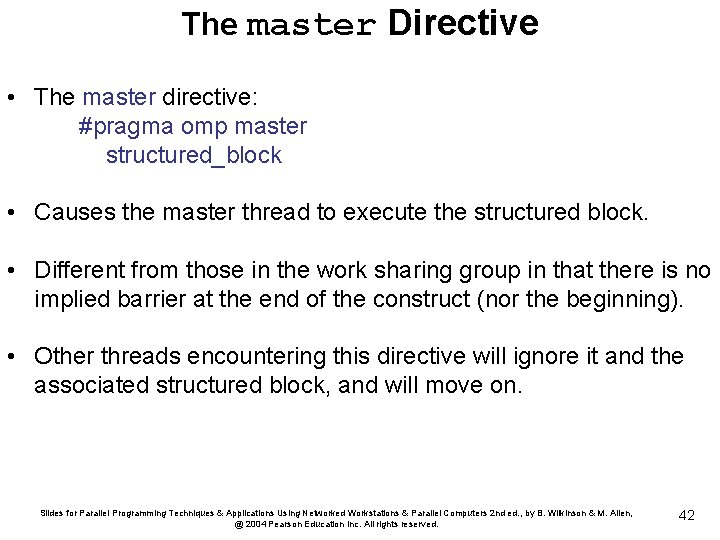 The master Directive • The master directive: #pragma omp master structured_block • Causes the