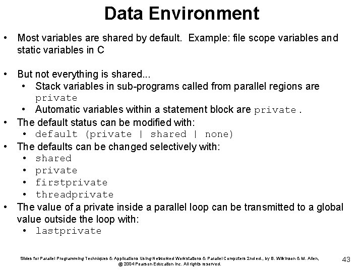 Data Environment • Most variables are shared by default. Example: file scope variables and